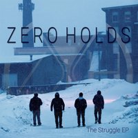 The Struggle - EP — Zero Holds