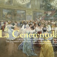 Rossini : La Cenerentola — Orchestra of the Royal Opera House, Covent Garden, Jennifer Larmore, Laura Polverelli, Raúl Giménez, Gino Quilico, Alessandro Corbelli, Alastair Miles, Carlo Rizzi & Orchestra of the Royal Opera House, Covent Garden