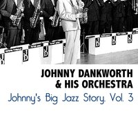 Johnny's Big Jazz Story, Vol. 3 — Johnny Dankworth & His Orchestra