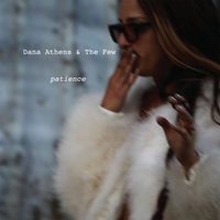 Patience — Dana Athens & The Few