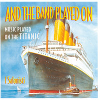 And The Band Played On - Music Played On The Titanic — I Salonisti