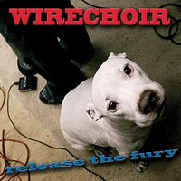 Release the Fury — Wirechoir