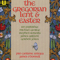 The Gregorian Lent and Easter — Pro Cantione Antiqua, James O' Donnell