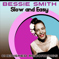 Slow And Easy — Bessie Smith