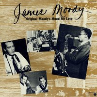 Original Moody's Mood For Love — James Moody