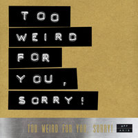Too Weird For You, Sorry! — сборник