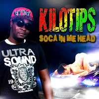 Soca in Me Head — Kilotips
