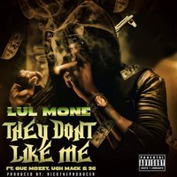 They Don't Like Me — Que Mozzy, Ugh Mack, Lul Mone, 3G