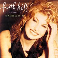 It Matters To Me — Faith Hill