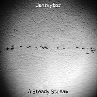 A Steady Stream — Jenraytor