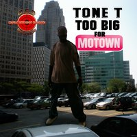 2 Big for Motown — Tone.t
