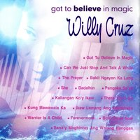 Got To Believe In Magic — Willy Cruz