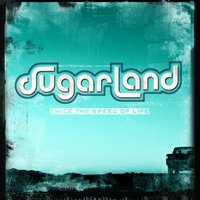 Twice The Speed Of Life — Sugarland