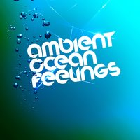 Ambient Ocean Feelings — Ocean Sounds