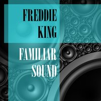 Familiar Sound — Freddie King