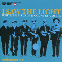 I Saw the Light - White Spirituals & Country Gospel — сборник