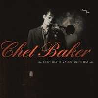 Each Day Is Valentine's Day — Chet Baker