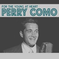 For the Young at Heart — Perry Como