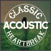 Classic Acoustic Heartbreak — Acoustic Hits