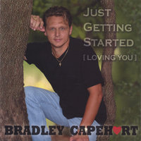 Just Getting Started ( Loving You ) — Bradley Capehart