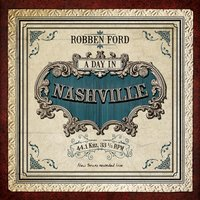 A Day In Nashville — Robben Ford