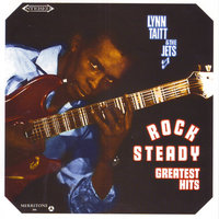 Rock Steady Greatest Hits — The Jets, Lynn Taitt, Lynn Taitt & The Jets