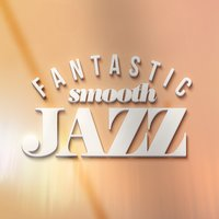 Fantastic Smooth Jazz — Smooth Jazz Band