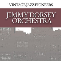 Vintage Jazz Pioneers - Jimmy Dorsey Orchestra — Jimmy Dorsey Orchestra