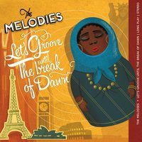 Let's Groove Until the Break of Dawn — The Melodies