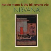 Nirvana — Herbie Mann & The Bill Evans Trio
