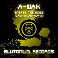 Engage The Noize / System Activated — A-Wak