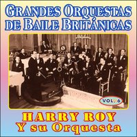 Grandes Orquestas de Baile Británicas - Vol Vi — Harry Roy & His Band