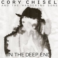 In the Deep End — Cory Chisel and the Wandering Sons