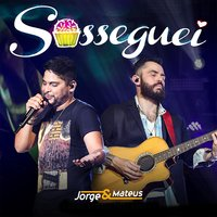 Sosseguei - Single — Jorge & Mateus