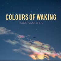 Colours of Waking — Harp Samuels