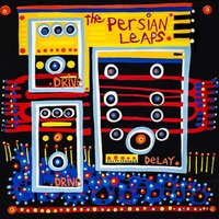 Drive Drive Delay — The Persian Leaps