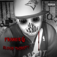 Blood Thirsty — Frankie G