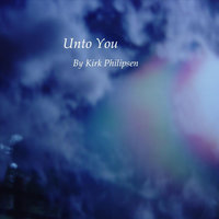 Unto You — Kirk Philipsen