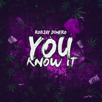 You Know It — RobJay Dinero