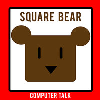 COMPUTER TALK — SQUARE BEAR