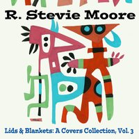 Lids & Blankets: A Covers Collection — R. Stevie Moore