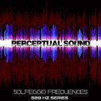 Solfeggio Frequencies 528 Hz Series — Perceptual Sound