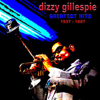 Greatest Hits 1937 to 1957 — Dizzy Gillespie
