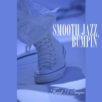 Smooth Jazz Bumpin' — Frank T. Semper