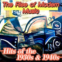 The Rise of Modern Music - Hits of 1930s & 1940s — сборник