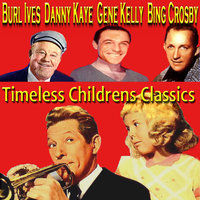 Timeless Childrens Classics — Danny Kaye, Bing Crosby & Danny Kaye &  Burl Ives & Gene Kelly