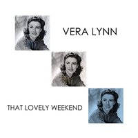 That Lovely Weekend — Vera Lynn