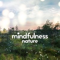 Mindfulness: Nature — Rest & Relax Nature Sounds Artists, Sleep Sounds Of Nature, Sounds of Nature White Noise for Mindfulness, Meditation and Relaxation, Rest & Relax Nature Sounds Artists|Sleep Sounds of Nature|Sounds of Nature White Noise for Mindfulness, Meditation and Relaxation