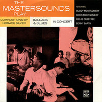 The Mastersounds: Play Horace Silver / Ballads & Blues / In Concert — The Mastersounds
