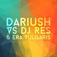 Dariush vs DJ Res & Era Vulgaris — Dariush, DJ Res, Era Vulgaris